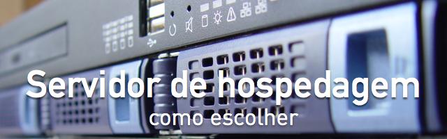 Como escolher um servidor para hospedagem web/wordpress/magento/sistemas e tudo mais