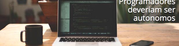 Programadores deveriam ser autônomos