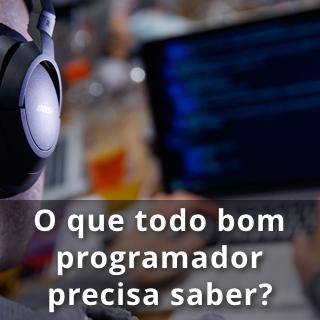 O que todo bom programador precisa saber?
